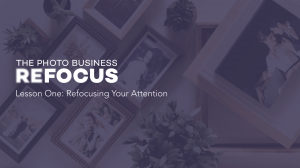 The Photo Business Refocus Lesson One Refocusing Your Attention cover photo with framed wedding pictures